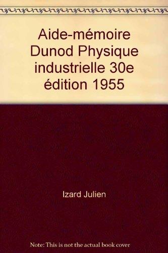 Aide-mémoire Dunod Physique industrielle 30e édition 1955