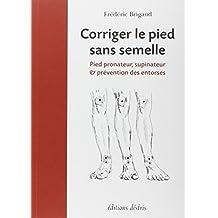 Corriger le pied sans semelle : Pied pronateur, supinateur et prévention des entorses