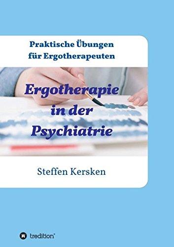 Ergotherapie in der Psychiatrie: Praktische Übungen für Ergotherapeuten