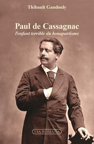 Paul de Cassagnac : L'enfant terrible du bonapartisme