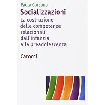 Socializzazioni. La Costruzione Delle Competenze Relazionali Dall'infanzia Alla Preadolescenza