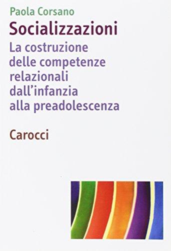 Socializzazioni. La costruzione delle competenze relazionali dall'infanzia alla preadolescenza (Dimensioni della psicologia)