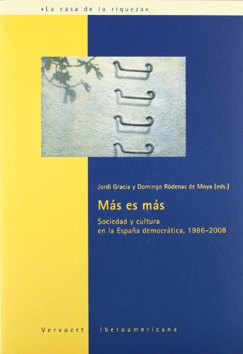 Más es más. Sociedad y cultura en la España democrática, 1986-2008. (La casa de la riqueza)