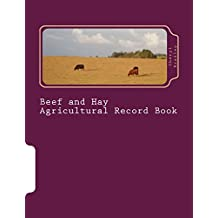 Beef and Hay Agricultural Record Book: Small and Medium Scale Cow-Calf Operation and Grass-Hay Operation (English Edition)