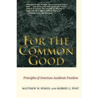 [(For the Common Good: Principles of American Academic Freedom )] [Author: Matthew W. Finkin] [Oct-2011]