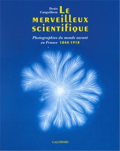 Le merveilleux scientifique : Photographies du monde savant en France (1844-1918) par Denis Canguilhem
