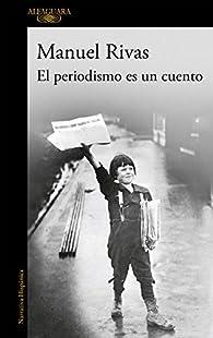 El periodismo es un cuento par Manuel Rivas