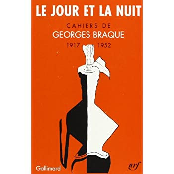 Le Jour et la Nuit : Cahiers de Georges Braque, 1917-1952