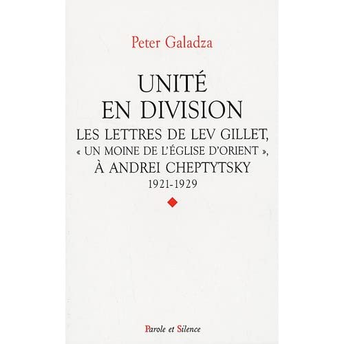 Unité en division : Les lettres de Lev Gillet, Un moine de l'Eglise d'Orient à Andrei Cheptytsky, 1921-1929