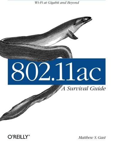 802.11ac: A Survival Guide: Wi-Fi at Gigabit and Beyond by Matthew S. Gast (2013-08-15)