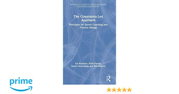 The Constraints-Led Approach: Principles for Sports Coaching