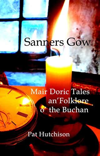 Sanners Gow: Mair Doric Tales an' Folklore o' the Buchan (English Edition)