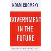 GOVERNMENT IN THE FUTURE : An Open Media Pamphlet by Noam Chomsky (2005-04-01)