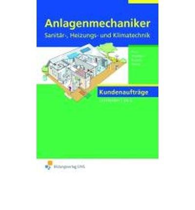 Anlagenmechaniker Sanit?r-, Heizungs- und Klimatechnik: Kundenauftr?ge. Lernfelder 1 bis 4. Arbeitsheft (Paperback)(German) - Common