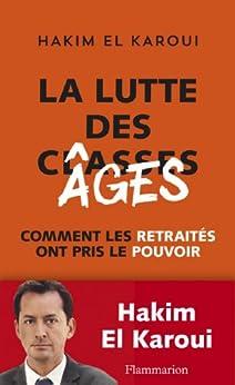 La Lutte des âges: Comment les retraités ont pris le pouvoir par [El Karoui, Hakim]