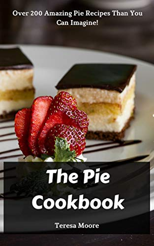 The Pie Cookbook:  Over 200 Amazing Pie Recipes Than You Can Imagine! (English Edition)