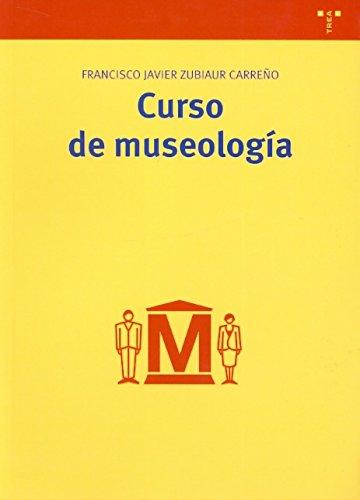 Curso de museología (Biblioteconomía y Administración Cultural) por Francisco Javier Zubiaur Carreño