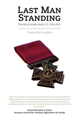 Last Man Standing: The Life of Smokey Smith, VC, 1914-2005 by Thomas Glen Lockhart (27-Nov-2012)