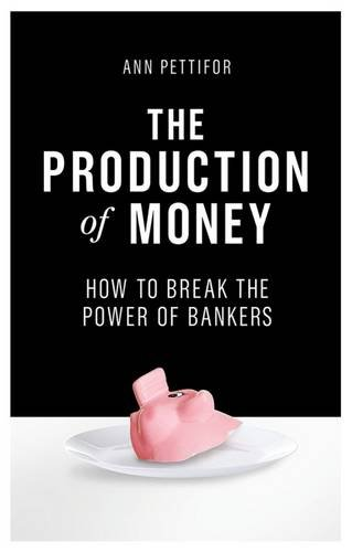 the-production-of-money-how-to-break-the-power-of-the-banks