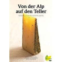 Von der Alp auf den Teller: Käsekultur in Vorarlberg
