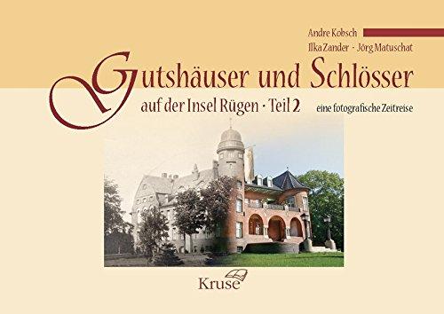 Insel Rügen (Gutshäuser und Schlösser auf der Insel Rügen, Teil 2: Eine fotografische Zeitreise)
