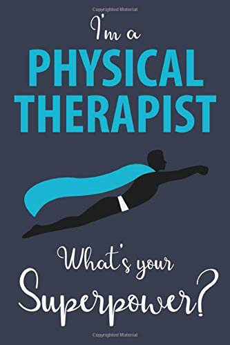 I'm A Physical Therapist, What's Your Superpower?: Lined Notebook For Journaling & Notetaking, Best Physical Therapist Gifts For Men & Women
