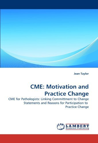 CME: Motivation and Practice Change: CME for Pathologists: Linking Committment to Change Statements and Reasons for Participation to Practice Change by Jean Taylor (2010-08-17)