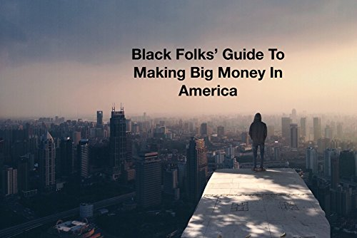 Black Folk's Guide to Making Big Money in America: Black Folk's Guide (English Edition)