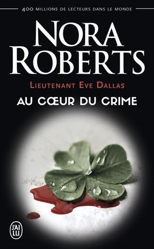 Lieutenant Eve Dallas, tome 6 : Au coeur du crime par Nora Roberts