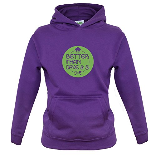 Better Than Dave And Si - Childrens / Kids Hoodie - 9 Colours - Ages 1-13 Years