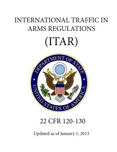 International Traffic in Arms Regulations (Itar) - (22 Cfr 120-130) - Updated as of January 1, 2013 by Department Of State (2013-06-01)