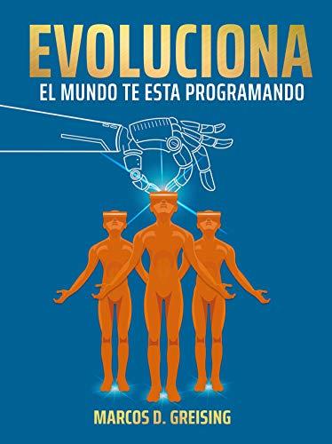 Evoluciona: El Mundo Te Esta Programando por Marcos Greising epub