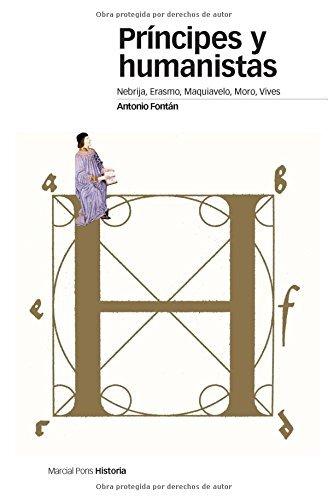 Príncipes y humanistas: Nebrija, Erasmo, Maquiavelo, Moro, Vives (Estudios) por Antonio Fontán