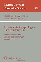 Advances in Cryptology - ASIACRYPT '91: International Conference on the Theory and Application of Cryptology, Fujiyoshida, Japan, November 11-14, 1991. Proceedings (Lecture Notes in Computer Science)