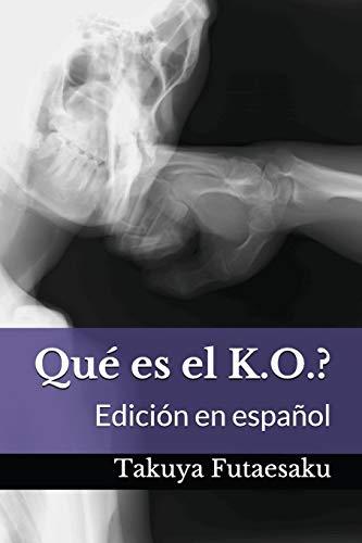 Qué es el K.O.?: Edición en español (Fightology) por Takuya Futaesaku