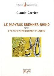 Le papyrus Bremner-Rhind : Tome 2, Le livre du renversement d'Apophis