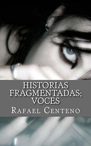 Historias Fragmentadas; voces: (Poema) por Rafael Centeno