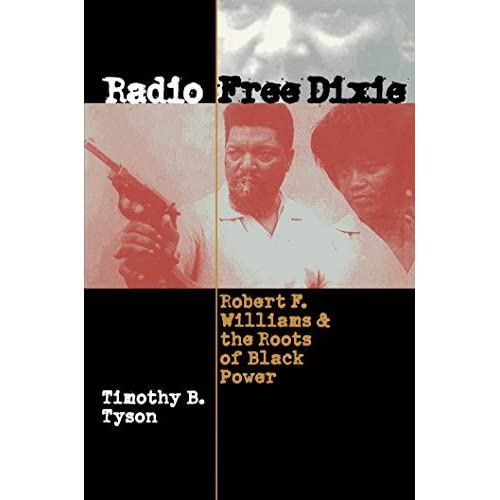 Radio Free Dixie: Robert F. Williams and the Roots of Black Power by Timothy B. Tyson (2001-02-28)
