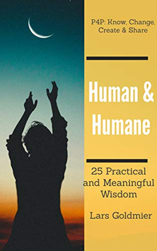 Human & Humane: 25 Practical and Meaningful Wisdom (P4P: know, change, create & Share Book 1) book cover