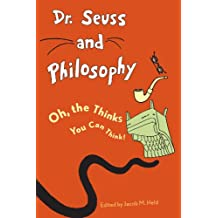 Dr. Seuss and Philosophy: Oh, the Thinks You Can Think! (English Edition)
