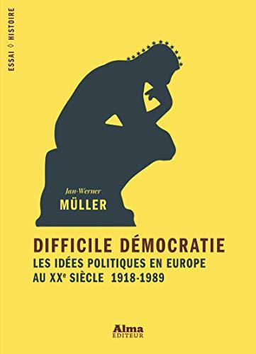 Difficile démocratie, les idées politiques en Europe au XXe siècle par Jan-Werner Müller