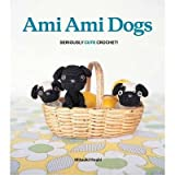 Ami Ami Dogs: Seriously Cute Crochet [ AMI AMI DOGS: SERIOUSLY CUTE CROCHET ] by Hoshi, Mitsuki (Author) Feb-08-2011 [ Paperback ]
