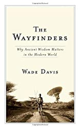 The Wayfinders: Why Ancient Wisdom Matters in the Modern World by Wade Davis (2009-09-22)