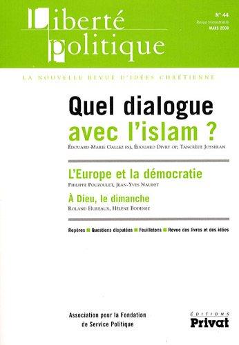 Liberté politique, N° 44 : Quel dialogue avec l'islam ? par Edouard-Marie Gallez, Collectif