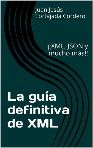 La guía definitiva de XML: ¡¡XML, JSON y mucho más!! por Juan Jesús