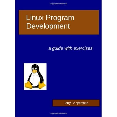 [Linux Program Development: A Guide with Exercises] [By: Cooperstein, Dr Jerry] [November, 2009]