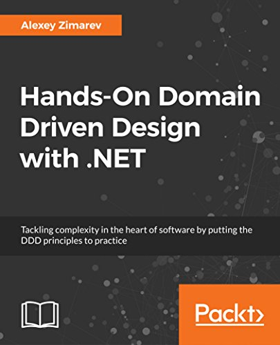 Hands-On Domain Driven Design with .NET: Tackling complexity in the heart of software by putting the DDD principles to practice (English Edition)