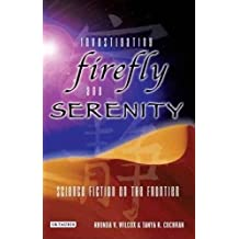 Investigating Firefly and Serenity: Science Fiction on the Frontier (Investigating Cult TV) (2008-09-15)