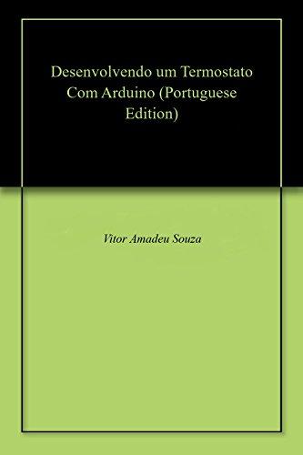 Desenvolvendo um Termostato Com Arduino (Portuguese Edition)