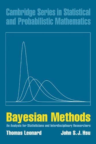 Bayesian Methods: An Analysis for Statisticians and Interdisciplinary Researchers (Cambridge Series in Statistical and Probabilistic Mathematics) by Thomas Leonard John S. J. Hsu(1999-06-13)